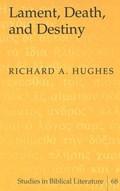 Lament, Death, and Destiny   Richard A. Hughes  