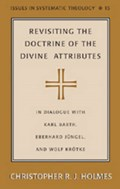 Revisiting the Doctrine of the Divine Attributes | Christopher R. J. Holmes |