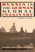 Russia in the German Global Imaginary | James E. Casteel |