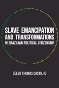 Slave Emancipation and Transformations in Brazilian Political Citizenship   Celso Thomas Castilho  