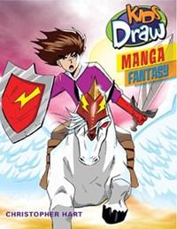 Kids Draw Manga Fantasy   Chris Hart  