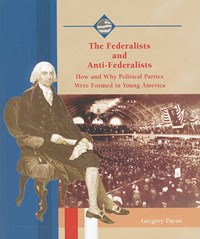 The Federalists and Anti-Federalists | Gregory Payan |