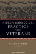Neuropsychological Practice with Veterans   Shane S. Bush  