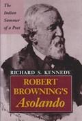 "Robert Browning's """"Asolando | Richard S. Kennedy |"