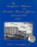 The Inaugural Addresses of President Thomas Jefferson, 1801 and 1805 | Noble E. Cunningham |