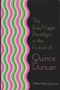 The Eve/Hagar Paradigm in the Fiction of Quince Duncan   Dellita Martin-Ogunsola  