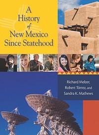 A History of New Mexico Since Statehood | Richard Melzer ; Robert J. Torrez ; Sandra K. Mathews |