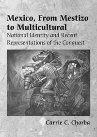 Mexico, from Mestizo to Multicultural | Carrie C. Chorba |