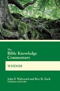 The Bible Knowledge Commentary Wisdom | Walvoord, John F ; Zuck, Roy B |