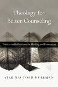 Theology for Better Counseling   Virginia Todd Holeman  