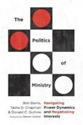The Politics of Ministry   Burns, Bob ; Chapman, Tasha D. ; Guthrie, Donald C.  
