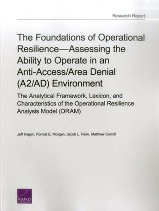 The Foundations of Operational Resilienceassessing the Ability to Operate in an Anti-Access/Area Denial (A2/Ad) Environment