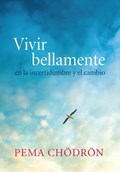 Vivir bellamente (Living Beautifully) | Pema Chodron |