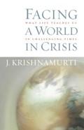 Facing a World in Crisis   J. Krishnamurti  