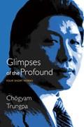 Glimpses of the Profound   Chogyam Trungpa  