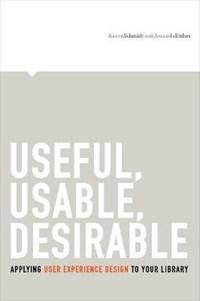 Useful, Usable, Desirable   Aaron Schmidt ; Amanda Etches  