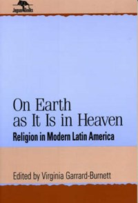 On Earth as It Is in Heaven | Virginia Garrard-Burnett |