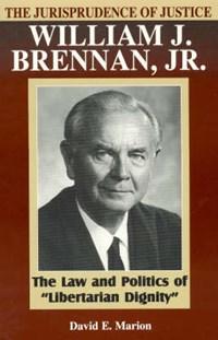 The Jurisprudence of Justice William J. Brennan, Jr. | David E. Marion |