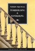 Modern Practical Stairbuilding and Handrailing   George Ellis  