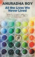 All the Lives We Never Lived | Anuradha Roy |