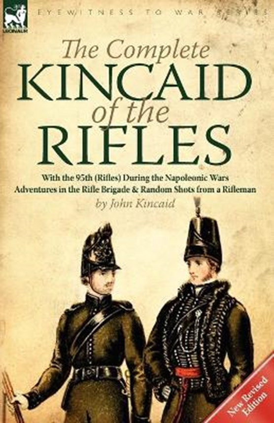 The Complete Kincaid of the Rifles-With the 95th (Rifles) During the Napoleonic Wars