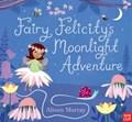 Fairy Felicity's Moonlight Adventure | Alison ; Nosy Crow Murray |