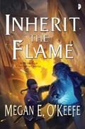 Inherit the Flame | Megan E. O'keefe |