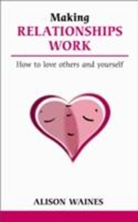 Making Relationships Work   Alison Waines  