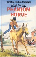 Wait for Me Phantom Horse | Christine Pullein-Thompson ; Eric Rowe |