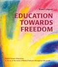 Education Towards Freedom   Frans Carlgren ; Joan Rudel ; Siegfried Rudel  