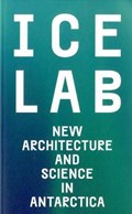 Ice Lab: New Architecture and Science in Antarctica   Sandra Ross  