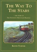 Way to the Stars, The - Story of the Snowdon Mountain Railway, The | Keith Turner |