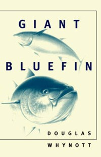 Giant Bluefin | Douglas Whynott |