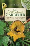 The Ever Curious Gardener   Lee Reich  