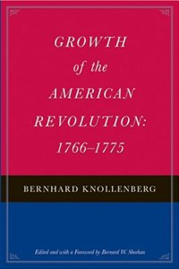 Growth of the American Revolution   Bernhard Knollenberg ; Bernard W. Sheehan  