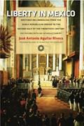 Liberty in Mexico | Jose Antonio Aguilar Rivera |