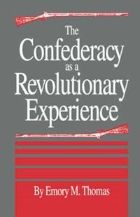 The Confederacy as a Revolutionary Experience | Emory M. Thomas |