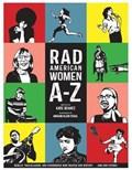 Rad American Women A-Z | Kate Schatz ; Miriam Klein Stahl |