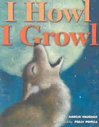 I Howl, I Growl | Marcia Vaughan ; Polly Powell |