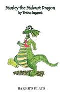 Stanley the Stalwart Dragon   Trisha Sugarek  