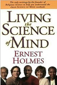 Living the Science of Mind   Ernest Holmes  