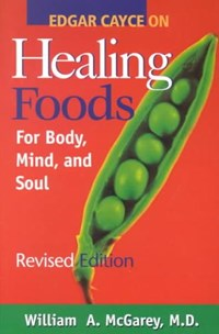 Edgar Cayce on Healing Foods for Body, Mind, and Spirit   William A. McGarey  