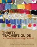 Thrifty Teacher's Guide to Creative Learning Centers   PhD Nicholson ; Jessica Martinez Shelley  