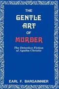 The Gentle Art of Murder   Earl F. Bargainnier  