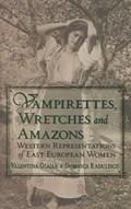 Vampirettes, Wretches and Amazons - Western Representations of East European Women   Valentina Glajar  