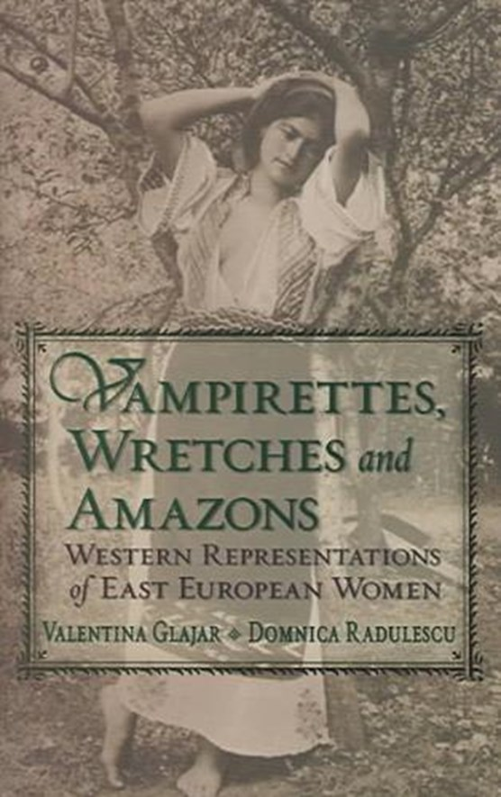 Vampirettes, Wretches and Amazons - Western Representations of East European Women