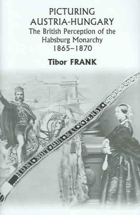 Picturing Austria-Hungary - The British Perception of the Habsburg Monarchy 1865-1870