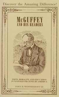 McGuffey and His Readers | Westerhoff, John H., Iii |