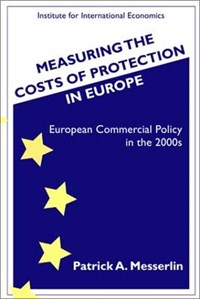 Measuring the Costs of Protection in Europe - European Commercial Policy in the 2000s   Patrick Messerlin  
