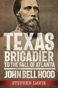 Texas Brigadier to the Fall of Atlanta   Stephen Davis  